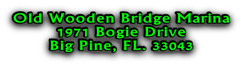 Old Wooden Bridge Marina 1971 Bogie Drive Big Pine, FL. 33043